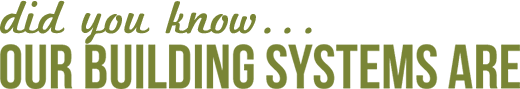 Did you know that our 70% more green than any other conventional building sysyem?